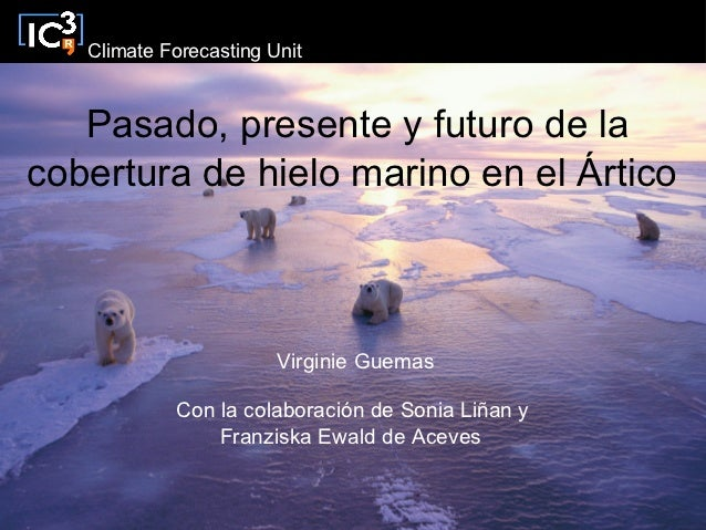 Climate Forecasting Unit   Pasado, presente y futuro de lacobertura de hielo marino en el Ártico                        Vi...