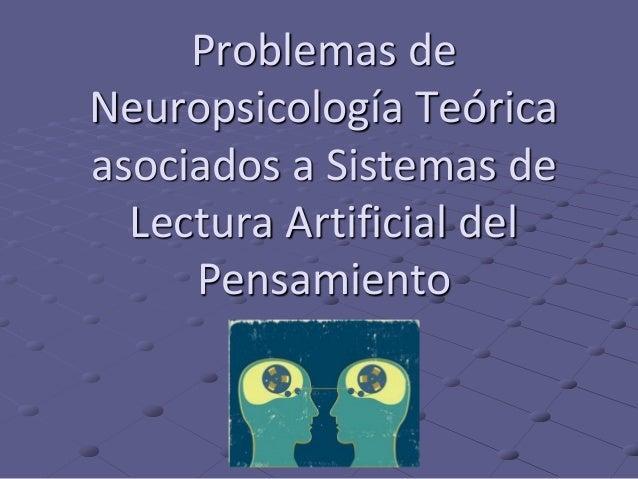 Problemas de Neuropsicología Teórica asociados a Sistemas de Lectura Artificial del Pensamiento