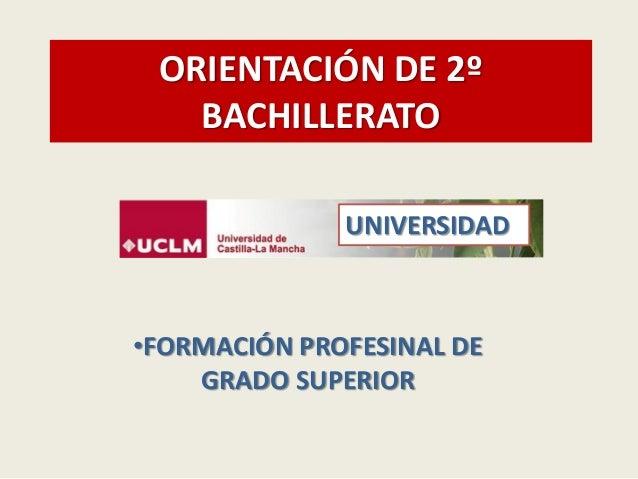 ORIENTACIÓN DE 2º BACHILLERATO •FORMACIÓN PROFESINAL DE GRADO SUPERIOR UNIVERSIDAD