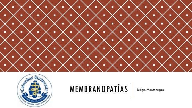 MEMBRANOPATÍAS Diego Montenegro