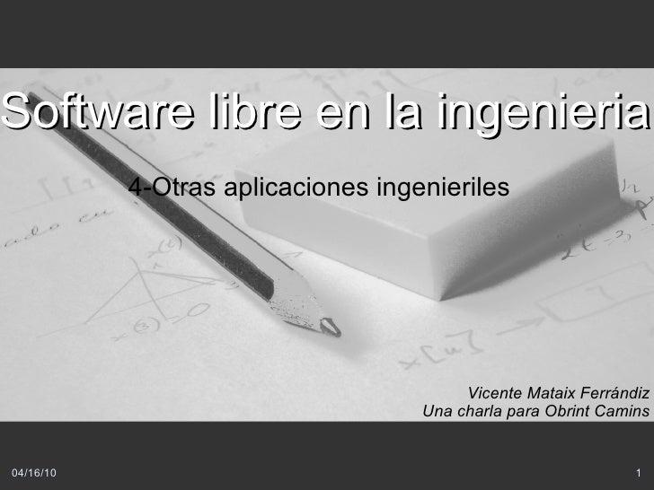 4-Otras aplicaciones ingenieriles Software libre en la ingenieria Vicente Mataix Ferrándiz Una charla para Obrint Camins