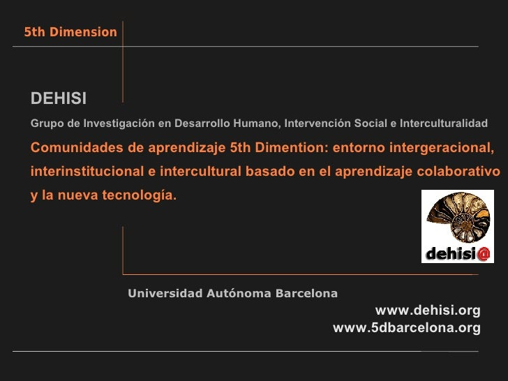 5th Dimension     DEHISI Grupo de Investigación en Desarrollo Humano, Intervención Social e Interculturalidad  Comunidades...