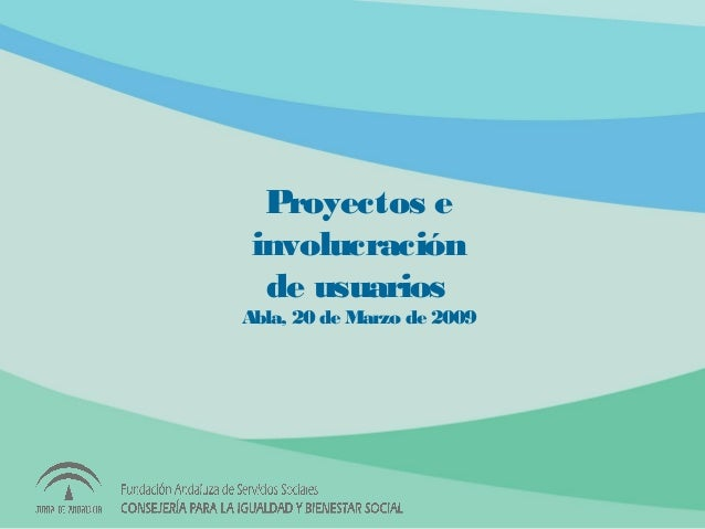 Proyectos e involucración de usuarios Abla, 20 de Marzo de 2009