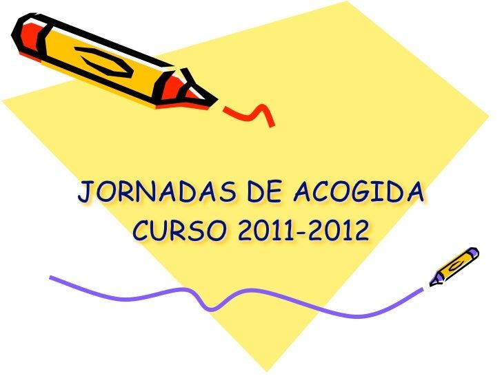 JORNADAS DE ACOGIDA   CURSO 2011-2012