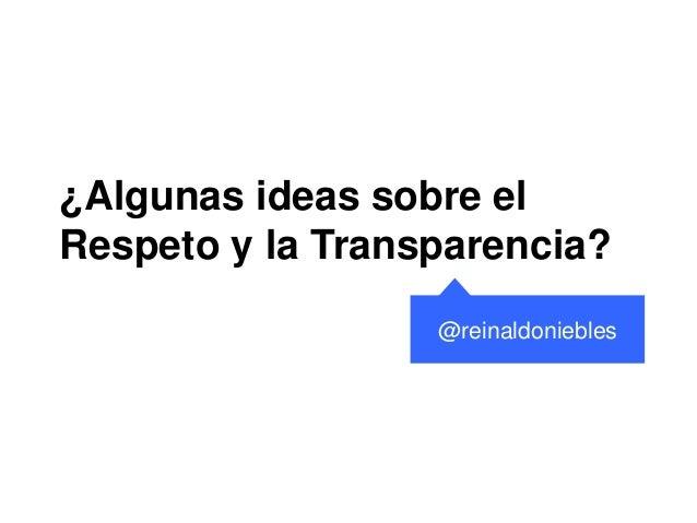 ¿Algunas ideas sobre el Respeto y la Transparencia? @reinaldoniebles