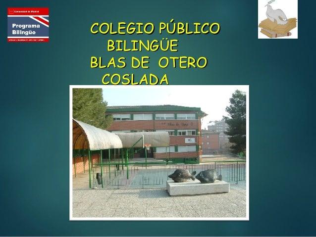 COLEGIO PÚBLICOCOLEGIO PÚBLICO BILINGÜEBILINGÜE BLAS DE OTEROBLAS DE OTERO COSLADACOSLADA
