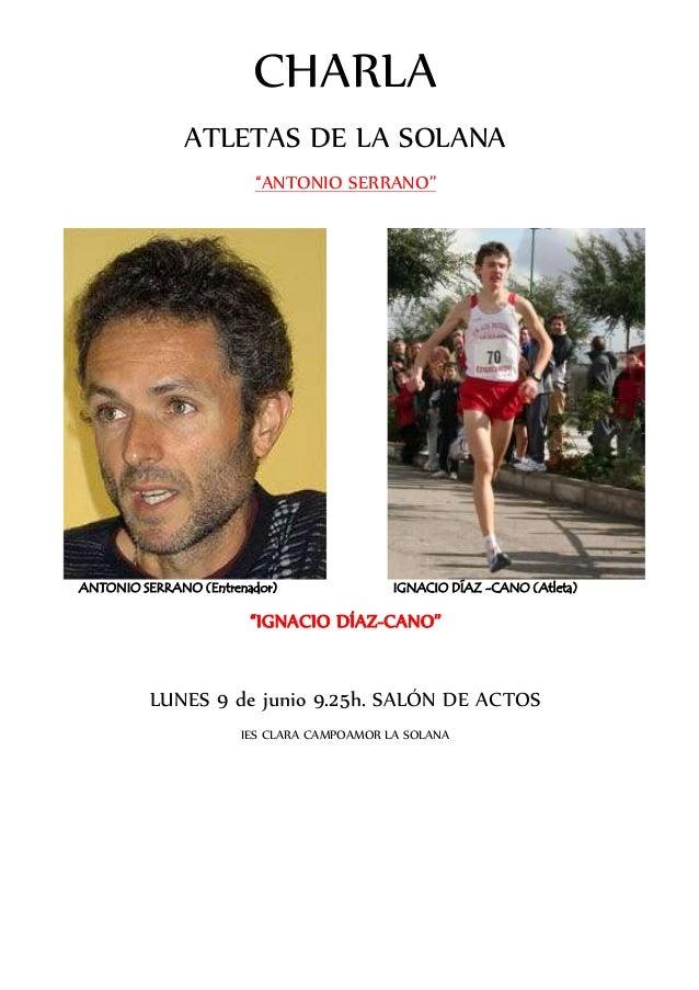 """CHARLA ATLETAS DE LA SOLANA """"ANTONIO SERRANO"""" ANTONIO SERRANO (Entrenador) IGNACIO DÍAZ -CANO (Atleta) """"IGNACIO DÍAZ-CANO""""..."""