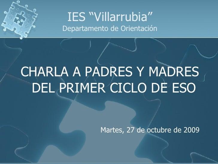 """IES """"Villarrubia"""" Departamento de Orientación <ul><li>CHARLA A PADRES Y MADRES DEL PRIMER CICLO DE ESO </li></ul><ul><li>M..."""