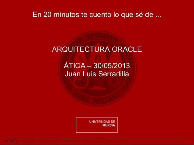 © 2013. Área de las Tecnologías de la Información y las Comunicaciones Aplicadas.En 20 minutos te cuento lo que sé de ...A...