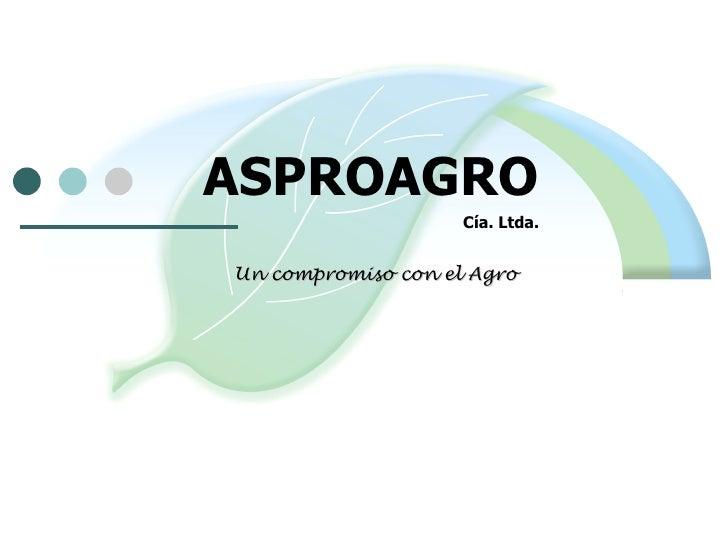ASPROAGRO                    Cía. Ltda.Un compromiso con el Agro