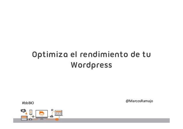 @MarcosRamajo Optimiza el rendimiento de tu Wordpress #bbBIO