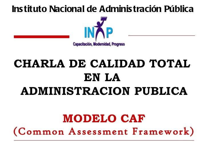 Instituto Nacional de Administración Pública  <ul><li>CHARLA DE CALIDAD TOTAL  </li></ul><ul><li>EN LA  </li></ul><ul><li>...