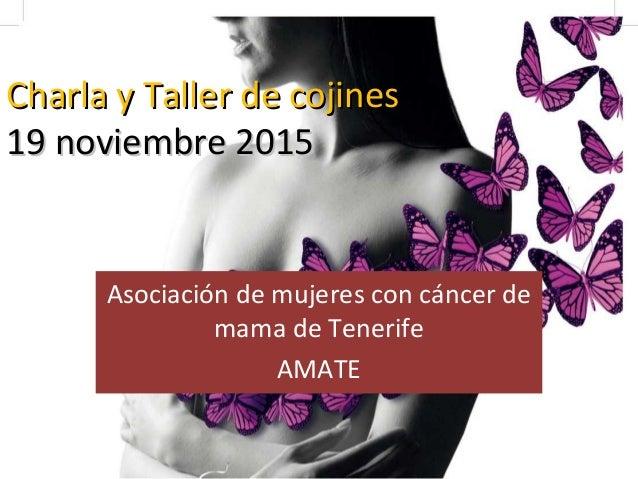 Charla y Taller de cojinesCharla y Taller de cojines 19 noviembre 201519 noviembre 2015 Asociación de mujeres con cáncer d...