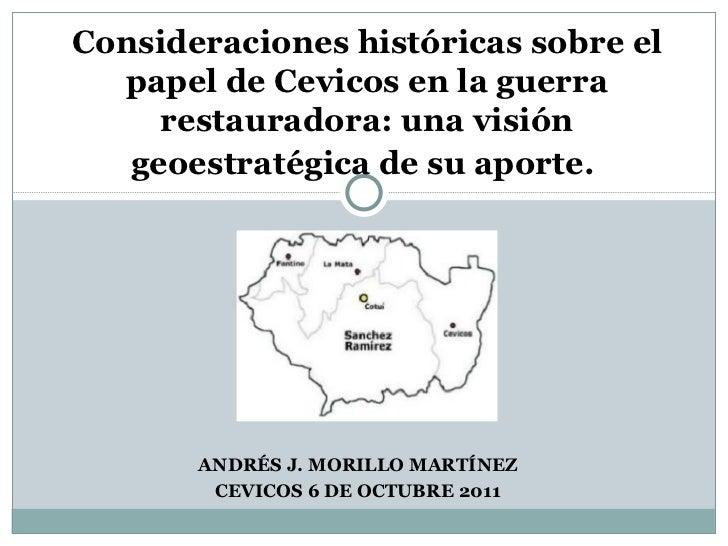 ANDRÉS J. MORILLO MARTÍNEZ CEVICOS 6 DE OCTUBRE 2011 Consideraciones históricas sobre el papel de Cevicos en la guerra res...