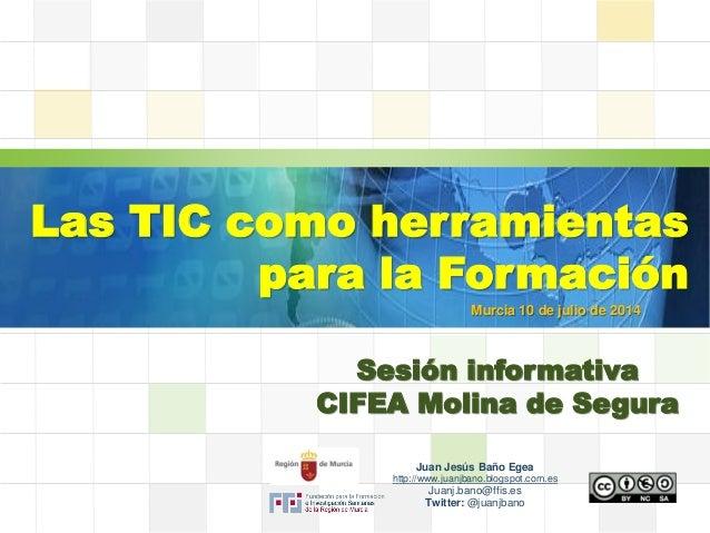 LOGO Las TIC como herramientas para la Formación Sesión informativa CIFEA Molina de Segura Juan Jesús Baño Egea http://www...