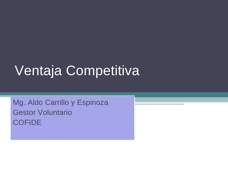 Ventaja Competitiva Mg. Aldo Carrillo y Espinoza Gestor Voluntario COFIDE