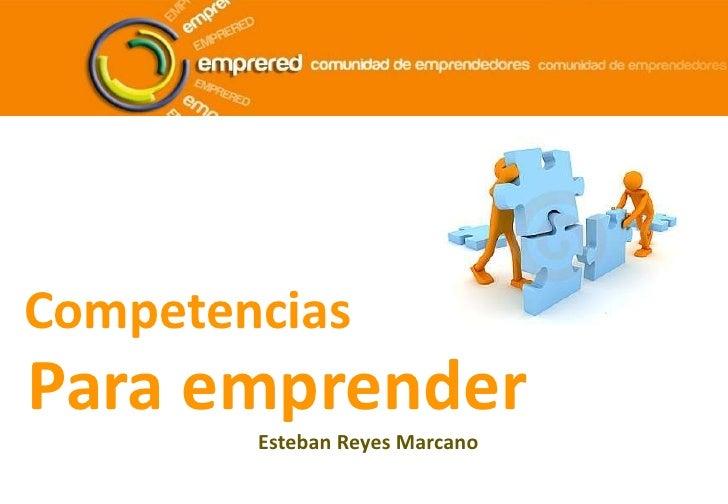 CompetenciasPara emprender        Esteban Reyes Marcano