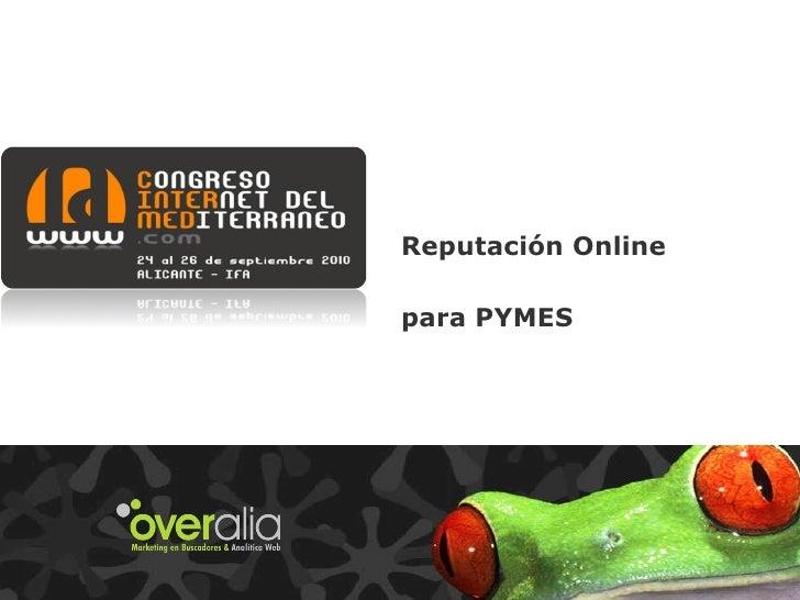 Reputación Online para PYMES Guillermo Vilarroig Víctor Puig Agustín Escudero Overalia