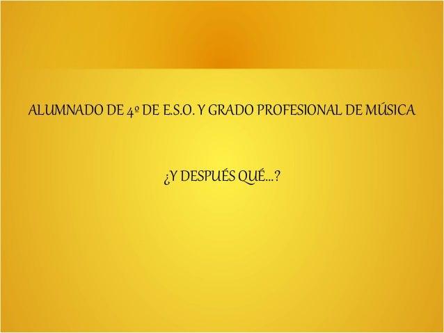ALUMNADO DE 4º DE E.S.O. Y GRADO PROFESIONAL DE MÚSICA ¿Y DESPUÉS QUÉ...?