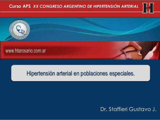 Dr. Staffieri Gustavo J.Hipertensión arterial en poblaciones especiales.Curso APS XX CONGRESO ARGENTINO DE HIPERTENSIÓN AR...