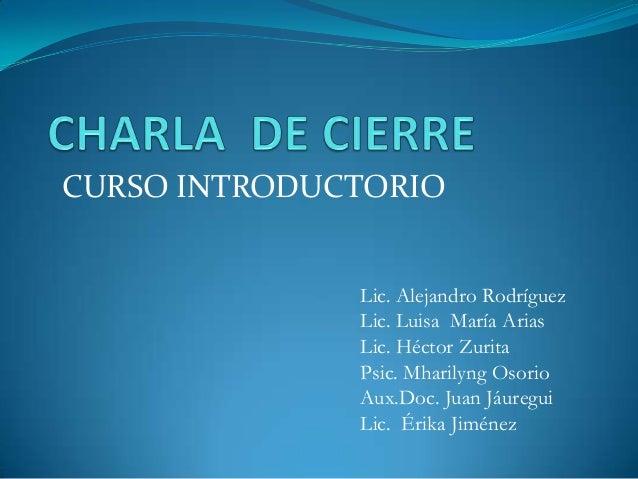 CURSO INTRODUCTORIO Lic. Alejandro Rodríguez Lic. Luisa María Arias Lic. Héctor Zurita Psic. Mharilyng Osorio Aux.Doc. Jua...