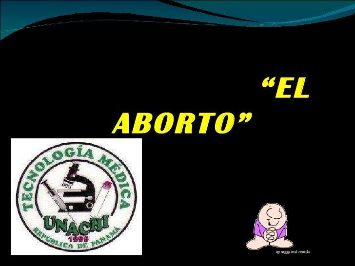 """UN FINAL ANTICIPADO:  """"EL ABORTO"""" ELABORADO POR: MIGUEL ESPINOZA"""