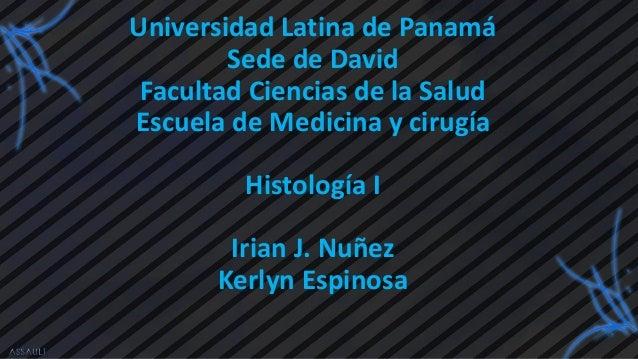 Universidad Latina de Panamá Sede de David Facultad Ciencias de la Salud Escuela de Medicina y cirugía Histología I Irian ...