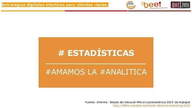 Estrategias digitales efectivas para clientes reales. # ESTADÍSTICAS #AMAMOS LA #ANALITICA Fuente: Informe ¨Estado del Inb...