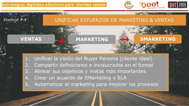 Estrategias digitales efectivas para clientes reales. UNIFICAR ESFUERZOS DE MARKETING & VENTAS + SMARKETINGVENTAS MARKETIN...