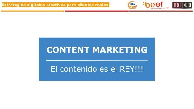 Estrategias digitales efectivas para clientes reales. CONTENT MARKETING El contenido es el REY!!!