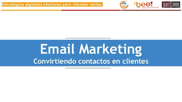 Estrategias digitales efectivas para clientes reales. Email Marketing Convirtiendo contactos en clientes