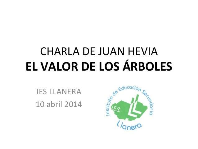 CHARLA DE JUAN HEVIA EL VALOR DE LOS ÁRBOLES IES LLANERA 10 abril 2014