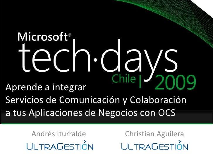 Aprende a integrar <br />Servicios de Comunicación y Colaboración a tus Aplicaciones de Negocios con OCS<br />Andrés Iturr...