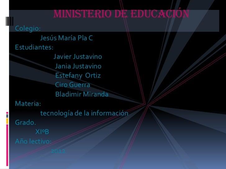 Ministerio de EducaciónColegio:        Jesús María Pla CEstudiantes:             Javier Justavino              Jania Justa...