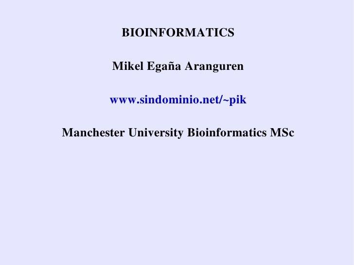 BIOINFORMATICS          MikelEgañaAranguren          www.sindominio.net/~pik  ManchesterUniversityBioinformaticsMSc