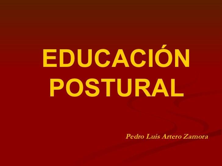 EDUCACIÓN POSTURAL Pedro Luis Artero Zamora