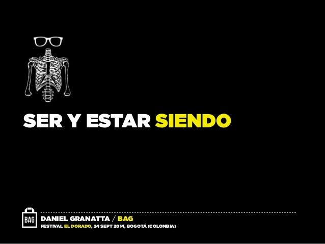 SER Y ESTAR SIENDO  DANIEL GRANATTA / BAG  FESTIVAL EL DORADO, 24 SEPT 2014, BOGOTÁ (COLOMBIA)