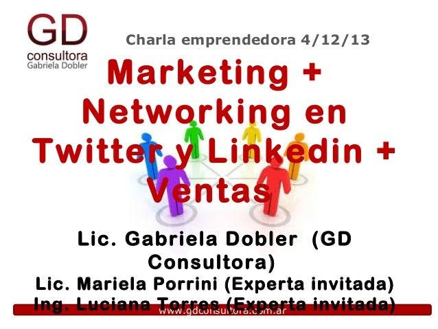 Charla emprendedora 4/12/13  Marketing + Networking en Twitter y Linkedin + Ventas Lic. Gabriela Dobler (GD Consultora) Li...