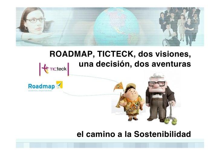 ROADMAP, TICTECK, dos visiones,      una decisión, dos aventuras           el camino a la Sostenibilidad