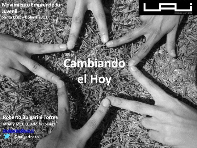 Movimiento EmprendedorJuvenilSanta Cruz – Bolivia 2013                             Cambiando                              ...