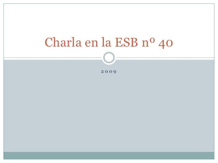 2009<br />Charla en la ESB nº 40<br />