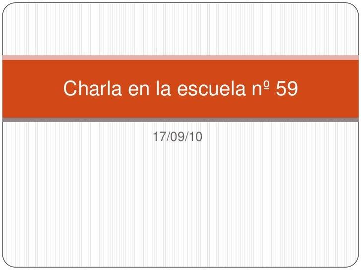 17/09/10<br />Charla en la escuela nº 59<br />