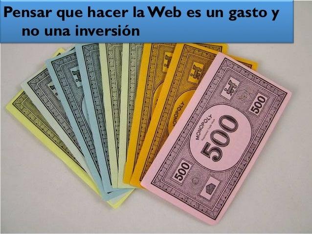 Pensar que hacer la Web es un gasto y  no una inversión