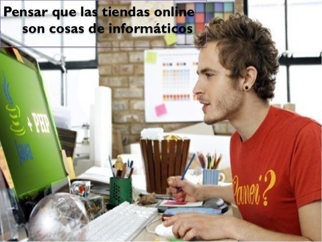 Pensar que las tiendas online  son cosas de informáticos