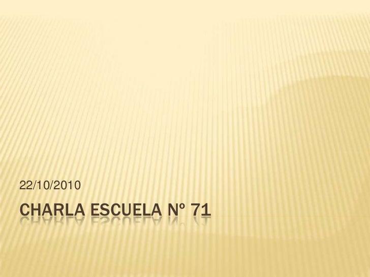 Charla escuela nº 71<br />22/10/2010<br />