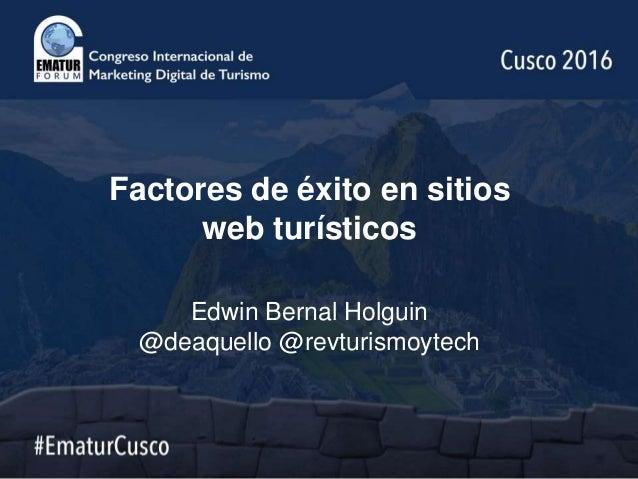 Factores de éxito en sitios web turísticos Edwin Bernal Holguin @deaquello @revturismoytech