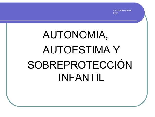 CEI MIRAFLORES EOE AUTONOMIA, AUTOESTIMA Y SOBREPROTECCIÓN INFANTIL