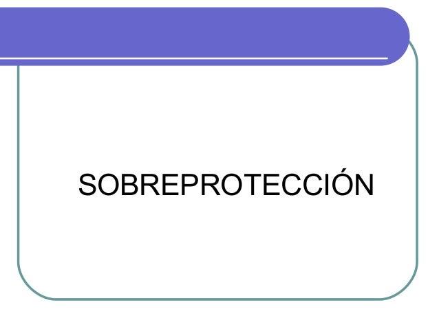SOBREPROTECCIÓN