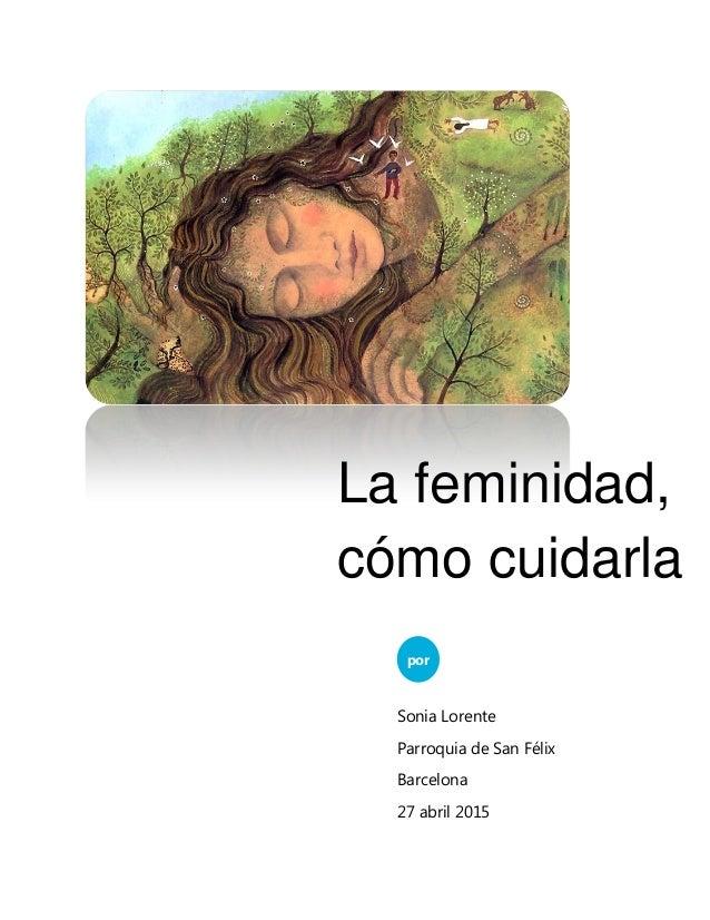 La feminidad, cómo cuidarla por Sonia Lorente Parroquia de San Félix Barcelona 27 abril 2015