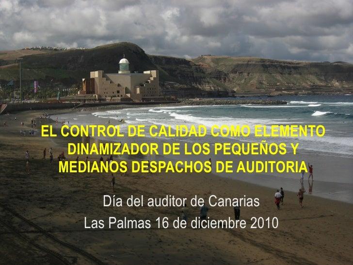 EL CONTROL DE CALIDAD COMO ELEMENTO DINAMIZADOR DE LOS PEQUEÑOS Y MEDIANOS DESPACHOS DE AUDITORIA Día del auditor de Canar...